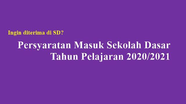 persyaratan masuk sekolah dasar tahun pelajaran 2020/2021 (syarat pendaftaran yang harus dipenuhi agar diterima)