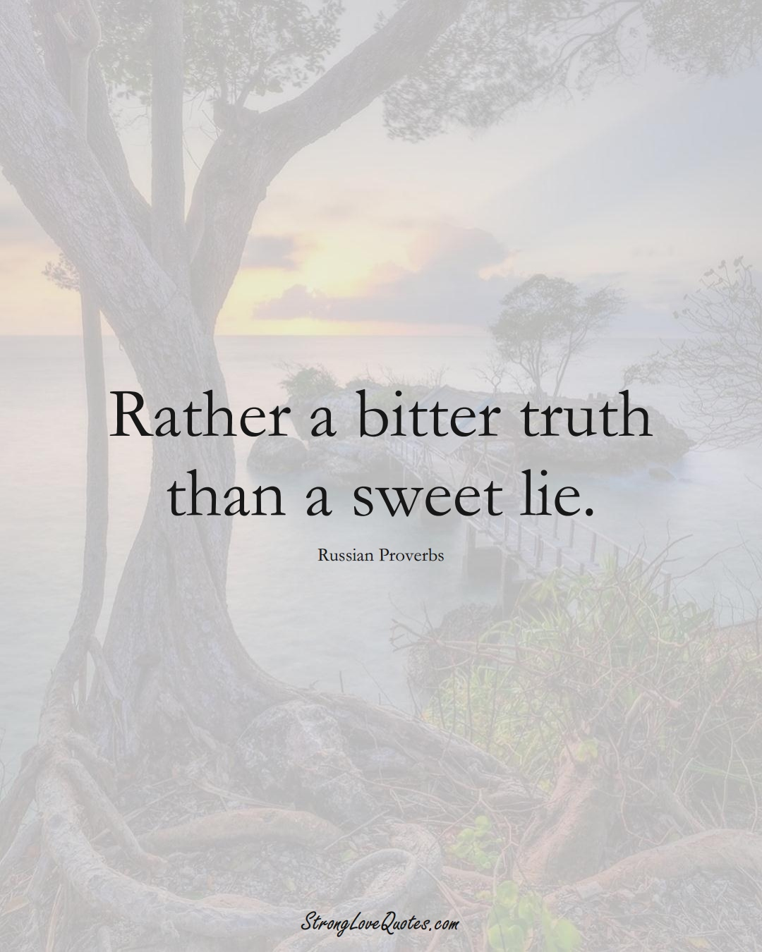 Rather a bitter truth than a sweet lie. (Russian Sayings);  #AsianSayings