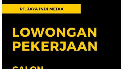 PT. Jaya Indi Media Buka Lowongan Kerja Bagi Lulusan S1 Semua Jurusan