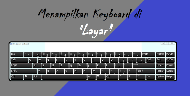 Cara Menampilkan Keyboard di Layar Komputer All Windows