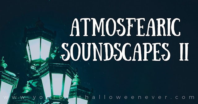 your best halloween ever, atmosfearic soundscapes ii playlist