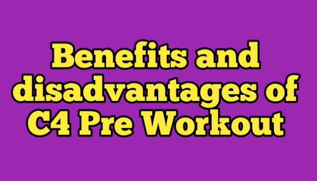 Benefits and disadvantages of C4 Pre Workout