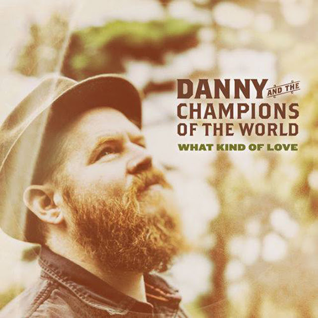 DANNY & THE CHAMPIONS OF THE WORLD - What kind of love (2015)