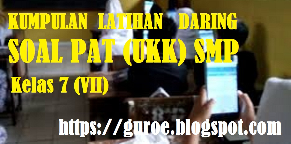 Latihan Daring (Online) Soal UKK PAT SMP MTS KELAS  7 (VII) Tahun 2022