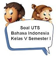 Soal UTS Bahasa Indonesia Kelas 5 Semester 1 & Kunci Jawaban
