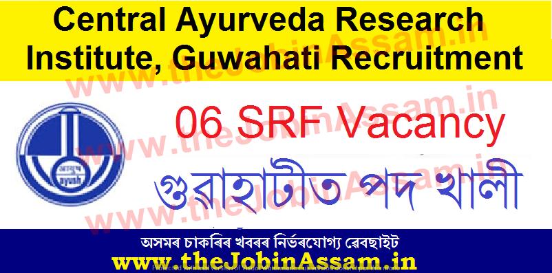 Central Ayurveda Research Institute, Guwahati Recruitment 2021:
