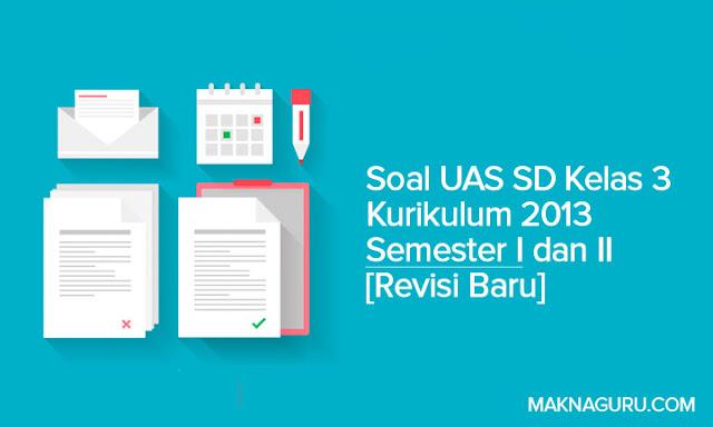 Soal UAS SD Kelas 3 Kurikulum 2013 Semester I
