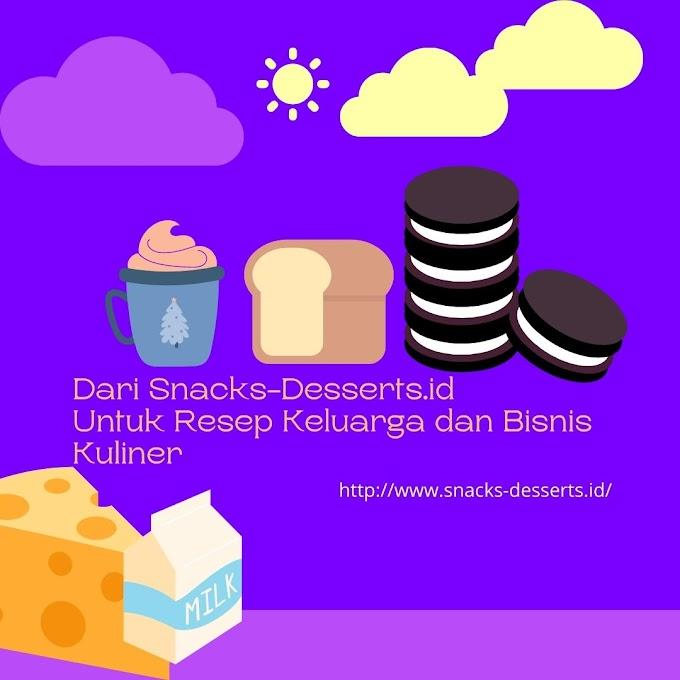 Dari Snacks-Desserts.id, Untuk Resep Keluarga dan Bisnis Kuliner
