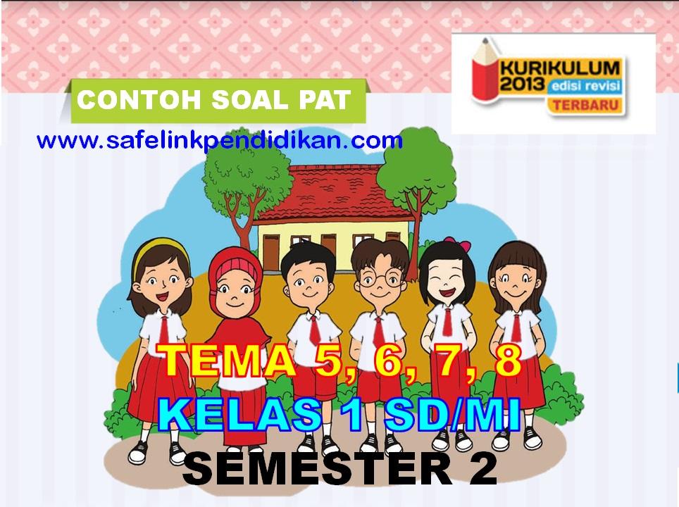 Soal PAT/UKK Tema 5, 6, 7, 8 Semester 2 Kelas 1 SD/MI