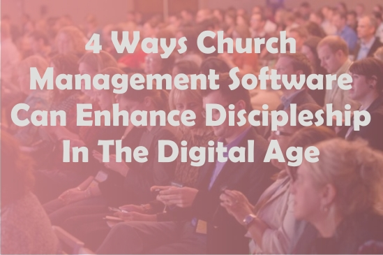 4 Ways Church Management Software can Promote Discipleship in the Digital Age