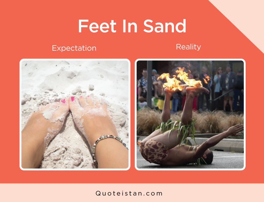 Expectation Vs Reality: Feet In Sand