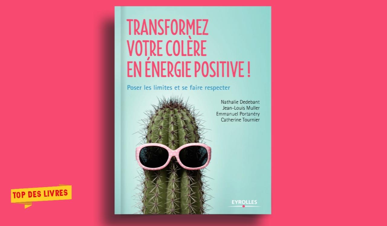 Télécharger : Transformez votre colère en énergie positive ! : Poser les limites et se faire respecter en pdf