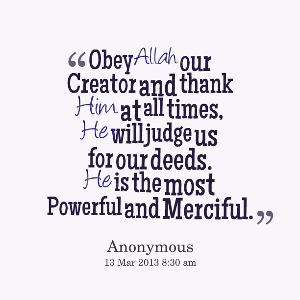 Obey Allah our Creator and thank him at all times