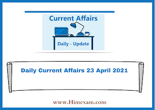 Daily Current Affairs 23 April 2021