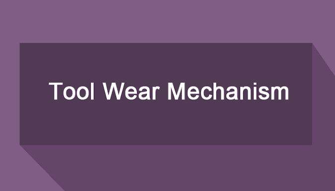 Tool Wear Mechanism – Abrasion, Adhesion, Diffusion, Fatigue and Oxidation Wear