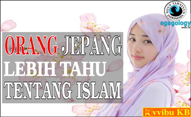 Jepang lebih tahu tentang Islam,dibandingkan Loe!!!!kok bisa?