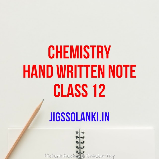 CHEMISTRY HAND WRITTEN NOTE FOR CLASS 12