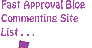 Fast Approval Blog Commenting Site List
