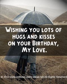 Happy Birthday Wishes And Quotes For the Love Ones: wishing you lots of hugs and kisses on your birthday, my love.
