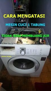 cara mengatasi mesin cuci 1 tabung yang tidak bisa membuang air