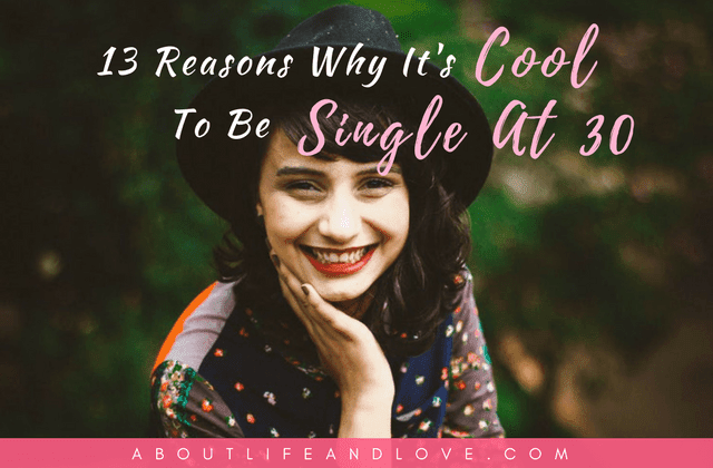 13 Reasons Why It's Cool To Be Single At 30