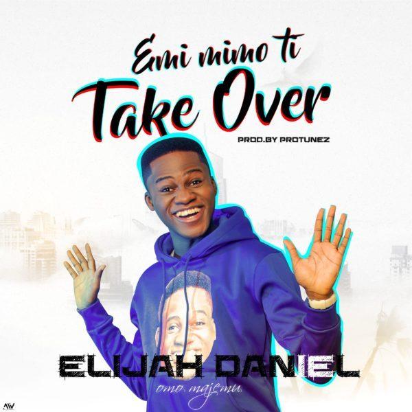 DOWNLOAD AUDIO: Elijah Daniel – Emi Mimo Ti Take Over | GOSPELclimax