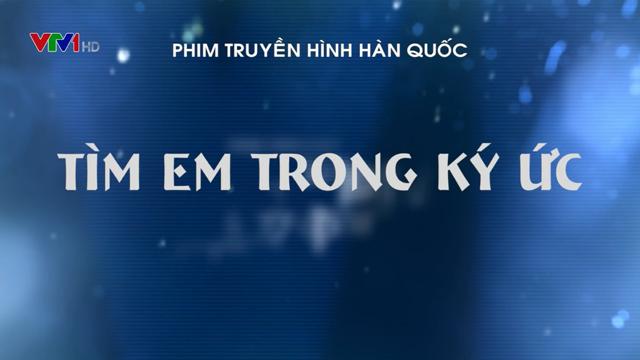 Tìm Em Trong Ký Ức Trọn Bộ Tập Cuối (Phim Hàn Quốc VTV1 Thuyết Minh)