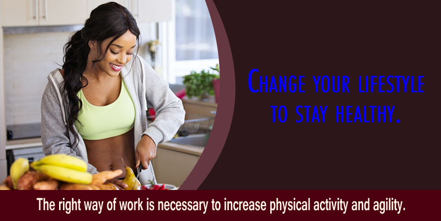 Change your lifestyle to stay healthy. How do they, know?