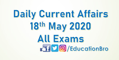 Daily Current Affairs 18th May 2020 For All Government Examinations