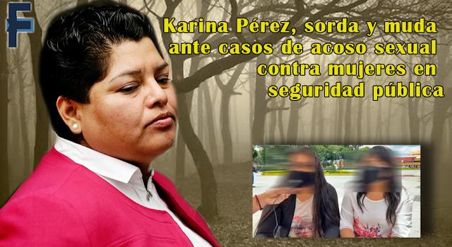 Karina Pérez, sorda y muda ante casos de acoso sexual contra mujeres en seguridad pública