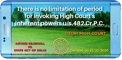 There is no limitation of period for invoking High Court's inherent powers u/s.482 Cr.P.C.