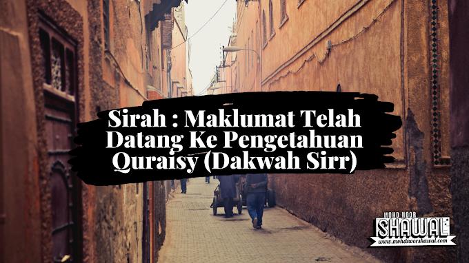 Sirah : Maklumat Telah Datang Ke Pengetahuan Quraisy (Dakwah Sirr)