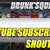YouTube Subscriber Shoutout, Drunk'Squirrel