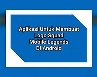 √ Aplikasi Untuk Membuat Logo Squad Mobile Legends Di Android