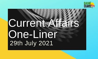 Current Affairs One-Liner: 29th July 2021