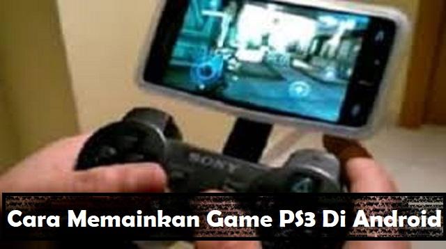 Cara Memainkan PS3 Di Android