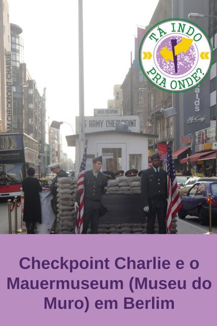 Checkpoint Charlie e o Mauermuseum (Museu do Muro) em Berlim