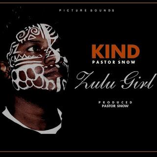 Kind Feat. Pastor Snow – Zulu Girl