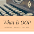 What is Object Oriented Programming (OOP)? || Basic OOP Concepts
