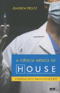 A CIENCIA MEDICA DE HOUSE - Andrew Holtz