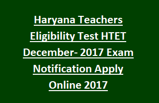 Haryana Teachers Eligibility Test HTET December- 2017 Exam Notification Apply Online 2017