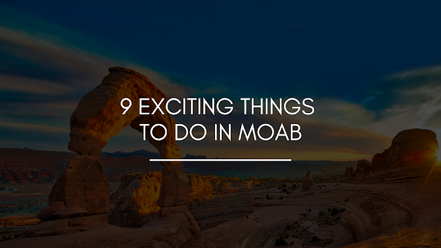 9 Exciting Things to Do in Moab