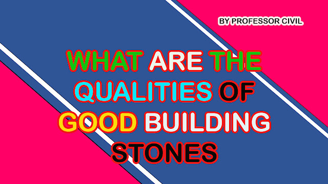 WHAT ARE THE QUALITIES OF GOOD BUILDING STONES