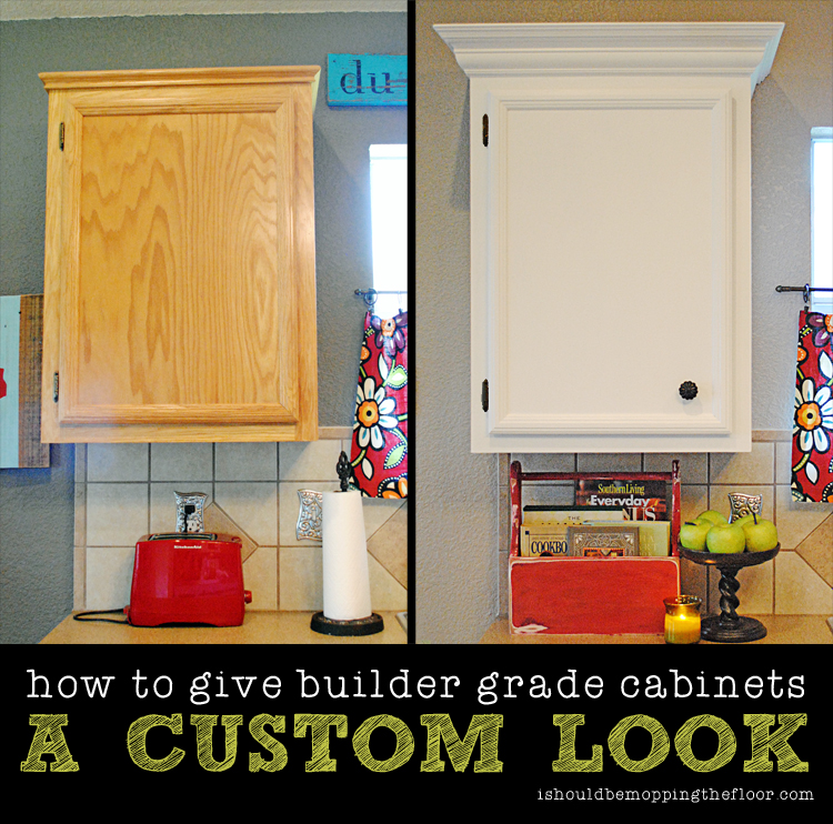 Giving Builder Grade Cabinets A Custom Look I Should Be Mopping The Floor