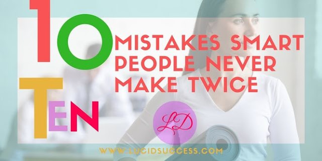 10 Mistakes Smart People Never Make Twice