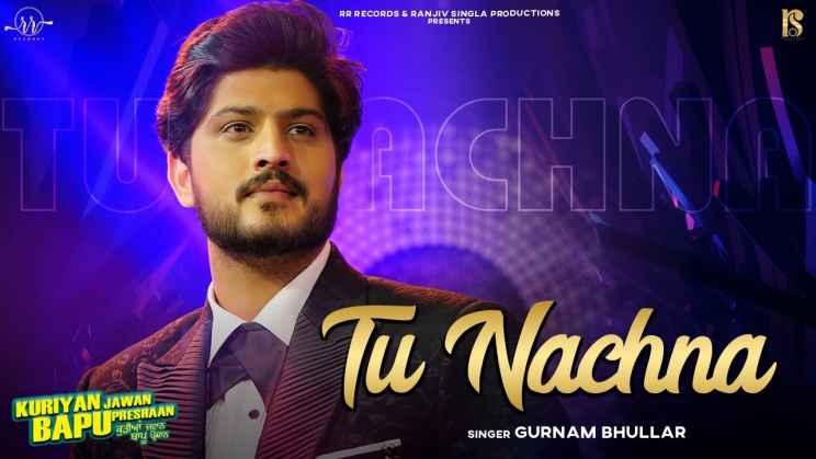 तू नाचना Tu Nachna Hindi Lyrics – Gurnam Bhullar