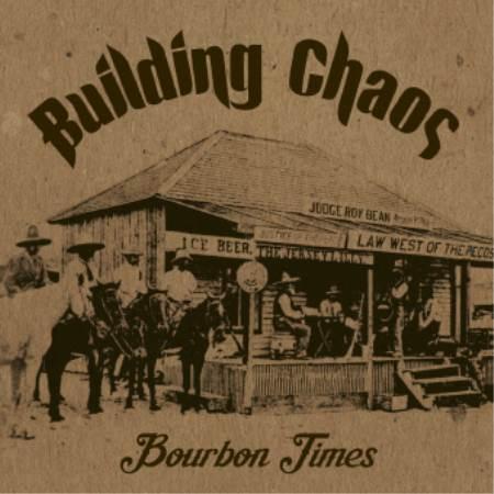 "BUILDING CHAOS: ""Bourbon Times"""