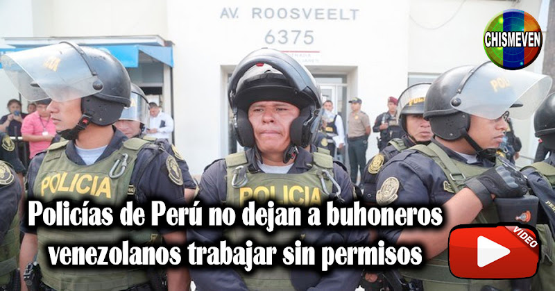 Policías de Perú no dejan a buhoneros venezolanos trabajar sin permisos