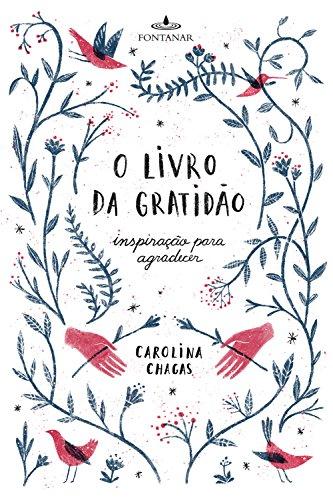 O livro da gratidão Inspiração para agradecer - Carolina Chagas