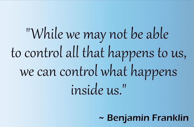 Control What Happens Inside - Benjamin Franklin